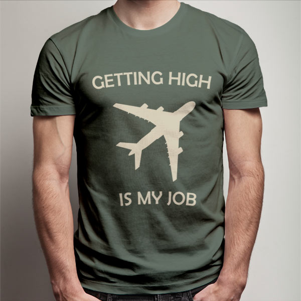 Getting High is my Job T-Shirt